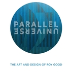 Parallel Universe: The Art and Design of Roy Good